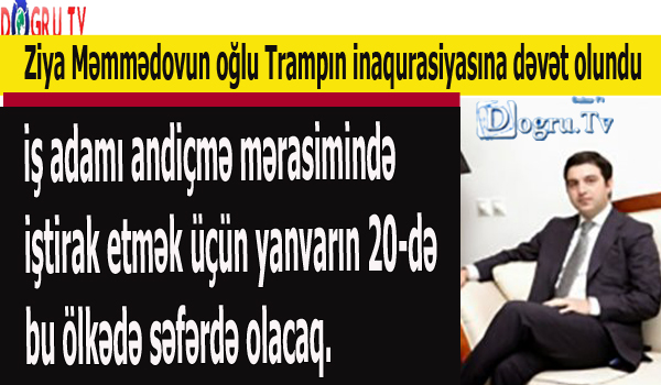 Ziya Məmmədovun oğlu Trampın inaqurasiyasına dəvət olundu