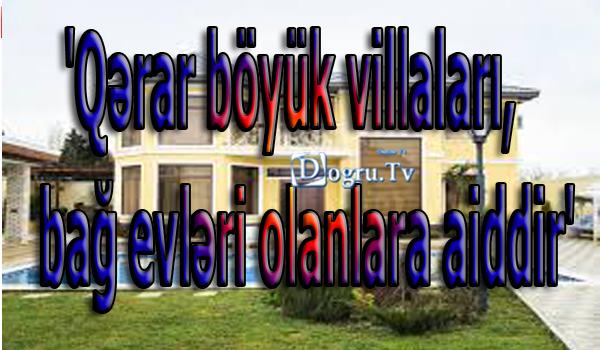 'Qərar böyük villaları, bağ evləri olanlara aiddir' [video]