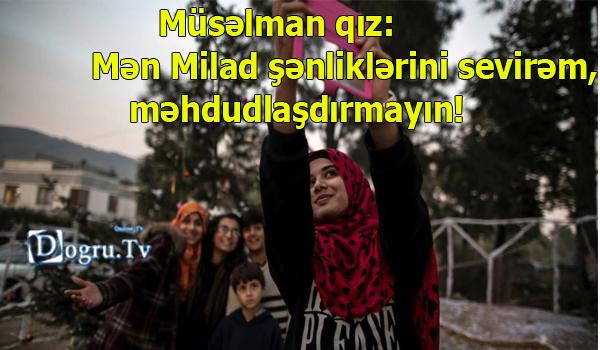 Müsəlman qız: Mən Milad şənliklərini sevirəm, məhdudlaşdırmayın!