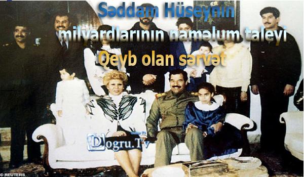 Səddam Hüseynin milyardlarının naməlum taleyi- Qeyb olan sərvət