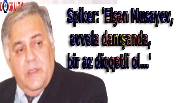 Spiker: 'Elşən Musayev, əvvəla danışanda, bir az diqqətli ol...'