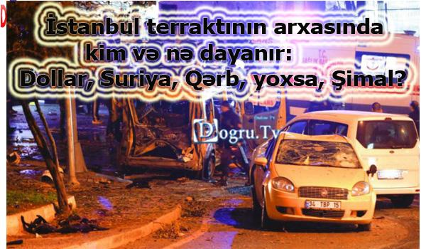 İstanbul terraktının arxasında kim və nə dayanır:Dollar, Suriya, Qərb, yoxsa, Şimal?
