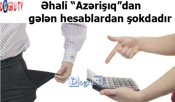 """Əhali """"Azərişıq""""dan gələn hesablardan şokdadır"""