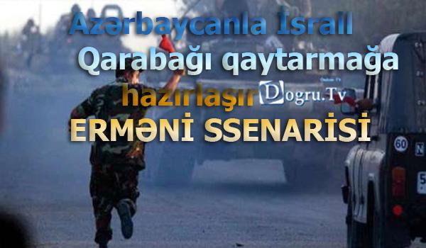 Azərbaycanla İsrail Qarabağı qaytarmağa hazırlaşır - ERMƏNİ SSENARİSİ