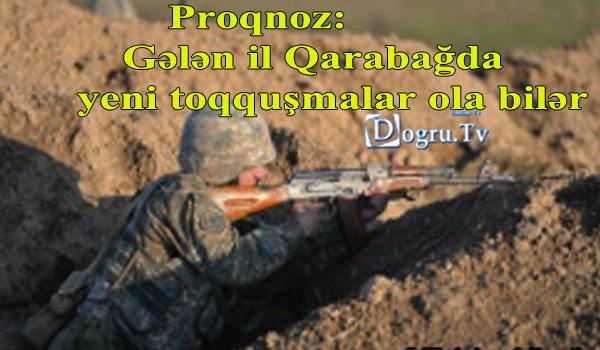 Proqnoz: Gələn il Qarabağda yeni toqquşmalar ola bilər