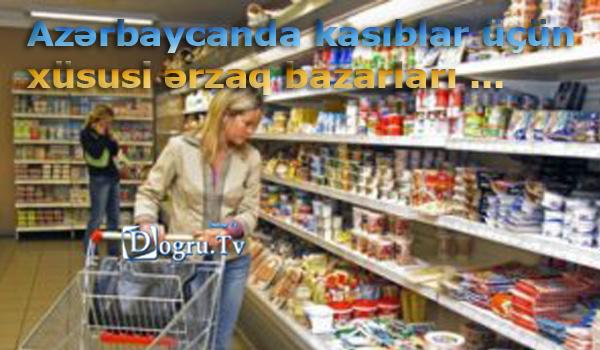 Azərbaycanda kasıblar üçün xüsusi ərzaq bazarları təşkil edilə bilər