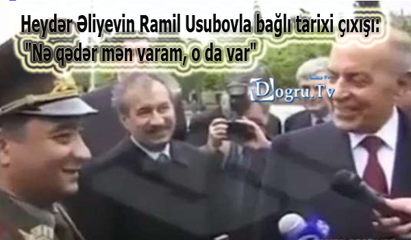 """Heydər Əliyevin Ramil Usubovla bağlı tarixi çıxışı: """"Nə qədər mən varam, o da var"""""""