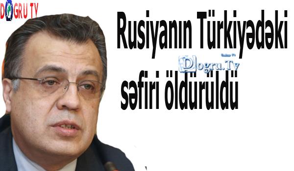 Rusiyanın Türkiyədəki səfiri öldürüldü