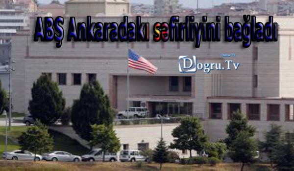ABŞ Ankaradakı səfirliyini bağladı