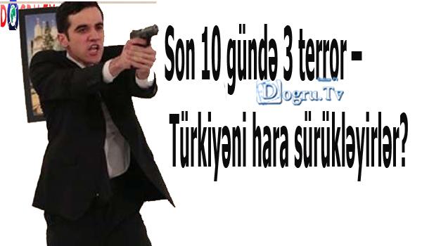 Son 10 gündə 3 terror – Türkiyəni hara sürükləyirlər? - ŞƏRH