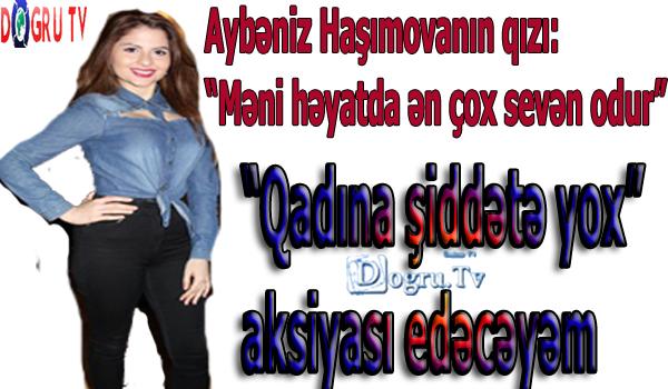 """Aybəniz Haşımovanın qızı: """"Məni həyatda ən çox sevən odur"""""""