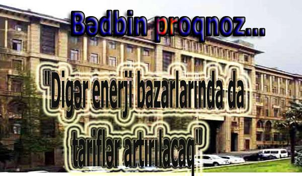 """""""Digər enerji bazarlarında da tariflər artırılacaq"""" - Bədbin proqnoz..."""