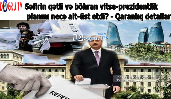 Səfirin qətli və böhran vitse-prezidentlik planını necə alt-üst etdi? - Qaranlıq detallar