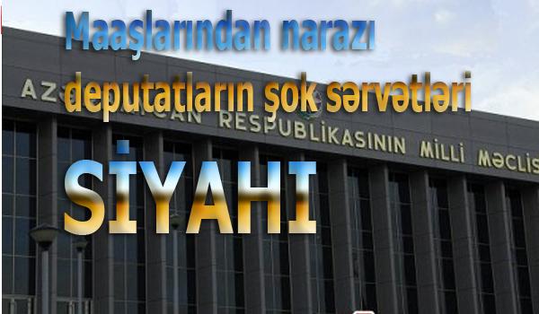 Maaşlarından narazı deputatların şok sərvətləri - SİYAHI