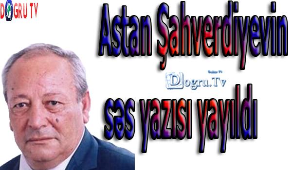 """Deputat Astan Şahverdiyevin səs yazısı yayıldı """" Rusiyaya gedənlər kimlərdir? Bizim cəmiyyətin """"otxodları""""dır"""""""
