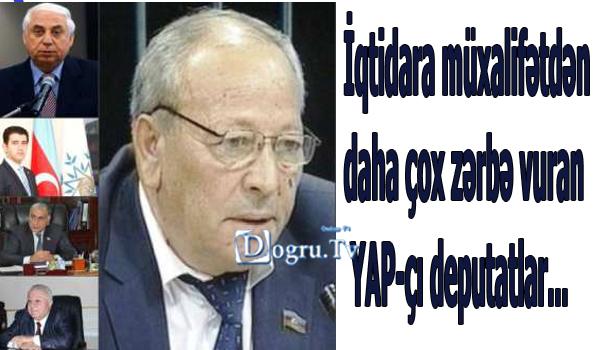 İqtidara müxalifətdən daha çox zərbə vuran YAP-çı deputatlar...