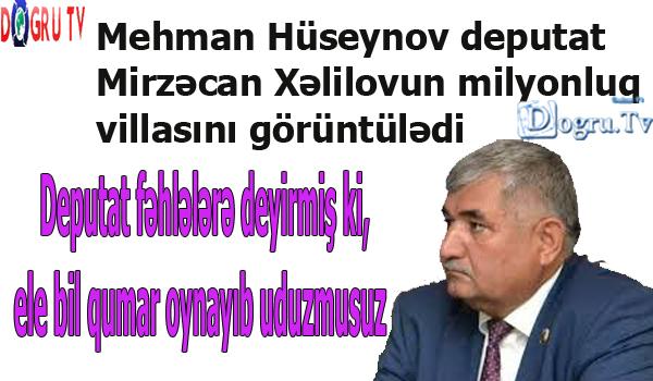 Mehman Hüseynov deputat Mirzəcan Xəlilovun milyonluq villasını görüntülədi - VİDEO