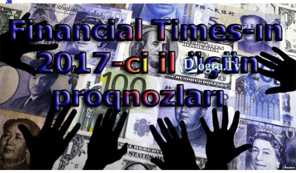 Financial Times-ın 2017-ci il üçün proqnozları
