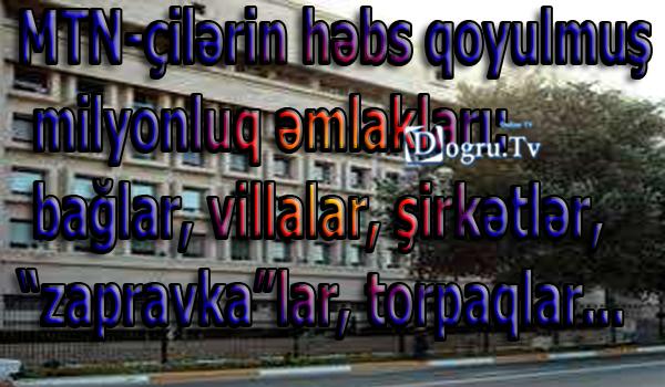 """MTN-çilərin həbs qoyulmuş milyonluq əmlakları: bağlar, villalar, şirkətlər, """"zapravka""""lar, torpaqlar..."""