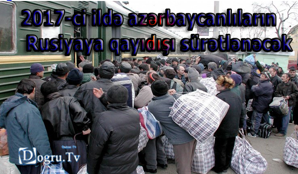 2017-ci ildə azərbaycanlıların Rusiyaya qayıdışı sürətlənəcək