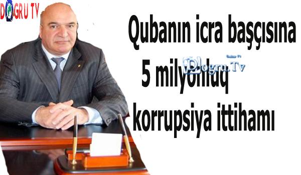 Qubanın icra başçısına 5 milyonluq korrupsiya ittihamı - Faktlar