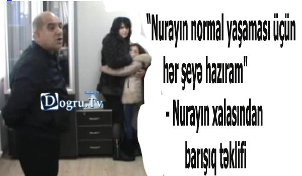 """""""Nurayın normal yaşaması üçün hər şeyə hazıram""""- Nurayın xalasından barışıq təklifi"""