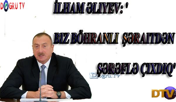 İlham Əliyev: 'Biz böhranlı şəraitdən şərəflə çıxdıq'
