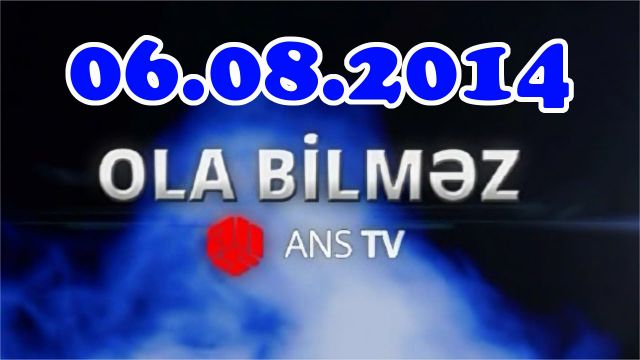 Ola Bilmez (06.08.2014) 6 avqust