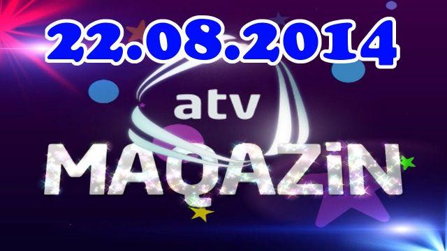 Atv Maqazin (22.08.2014) 22 avqust TV maqazin