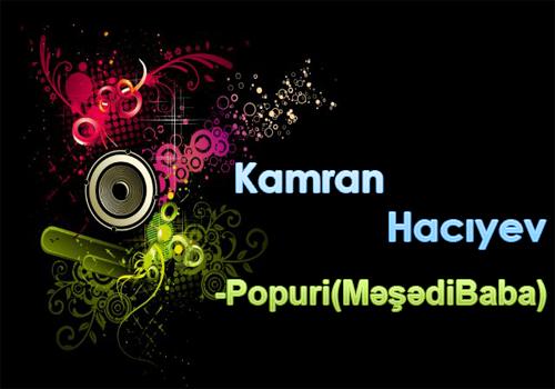 Kamran Hacıyev- Popuri(Məşədibabadan)