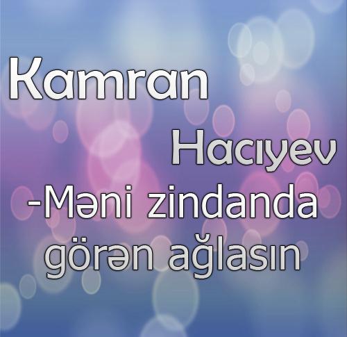 Kamran Hacıyev- Məni Zindanda Görən Ağlasın