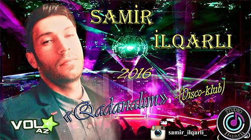 Samir ilqarli - Qadanalim 2016 (Disco Klub)