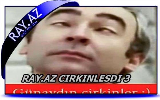 RAY.AZ CIRKINLIK 3