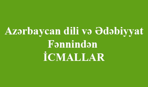 Azərbaycan dili və Ədəbiyyat fənnindən - İ C M A L L A R