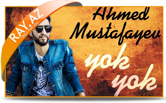 Ahmed Mustafayev - Yok Yok (Official Music Audio)