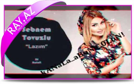 (Şəbnəm Tovuzlu-Lazım)