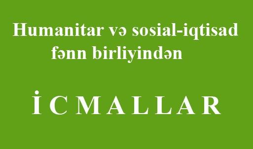 """""""Humanitar və sosial-iqtisad"""" fənn birliyindən - İ C M A L L A R"""