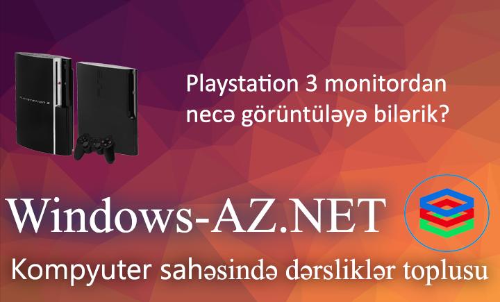 Playstation 3 monitordan görütüləmə