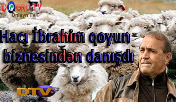 Hacı İbrahim qoyun biznesindən danışdı-