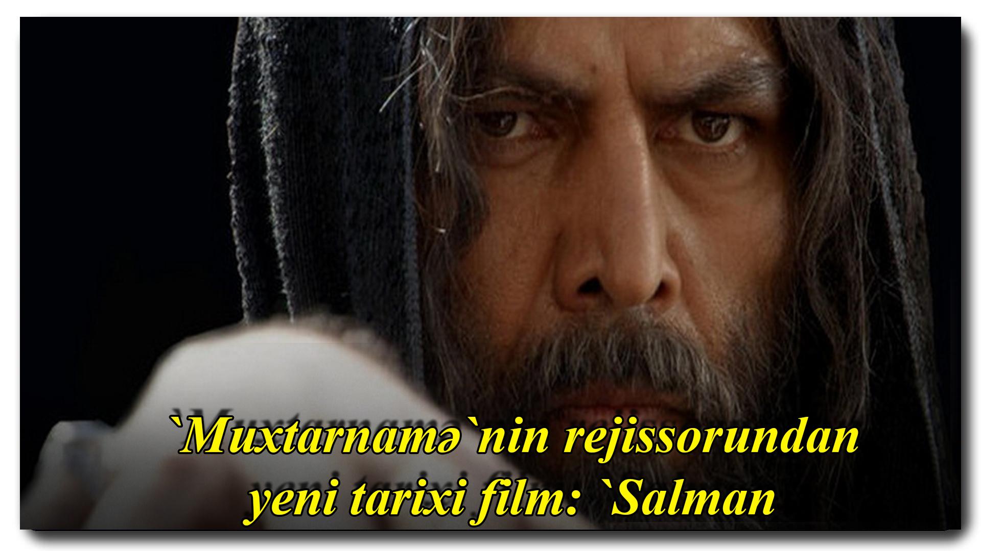 `Muxtarnamə`nin rejissorundan yeni tarixi film: `Salman