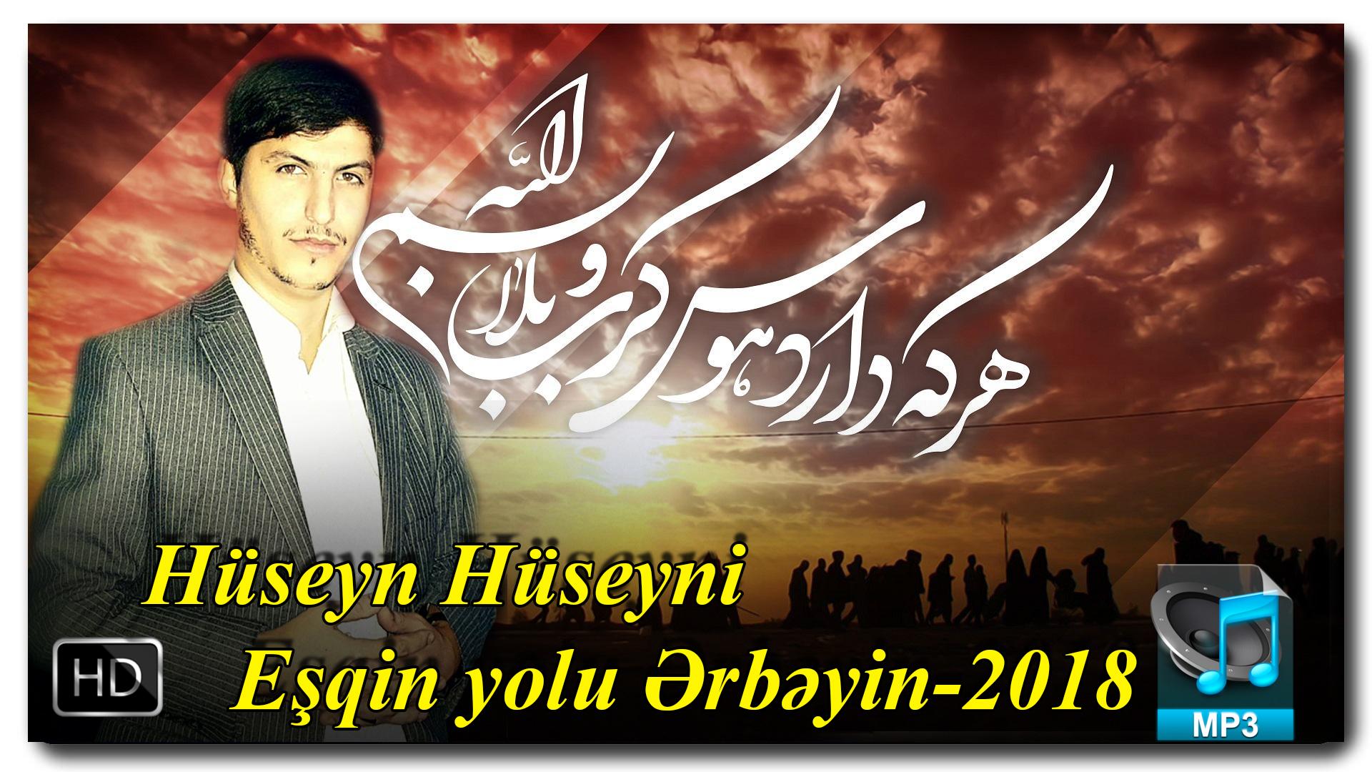 Hüseyn Hüseyni | Eşqin yolu Ərbəyin-2018 |İlkdəfə YA-ƏLİ saytında|