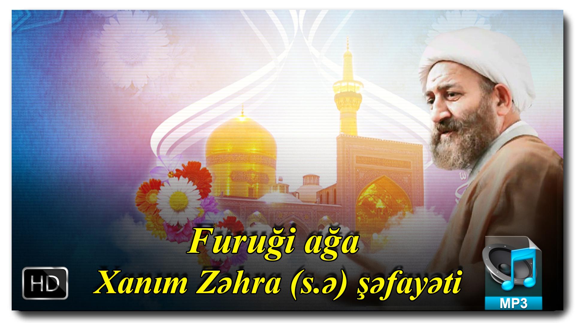 Furuği ağa | Xanım Zəhra (s.ə) şəfayəti +Video