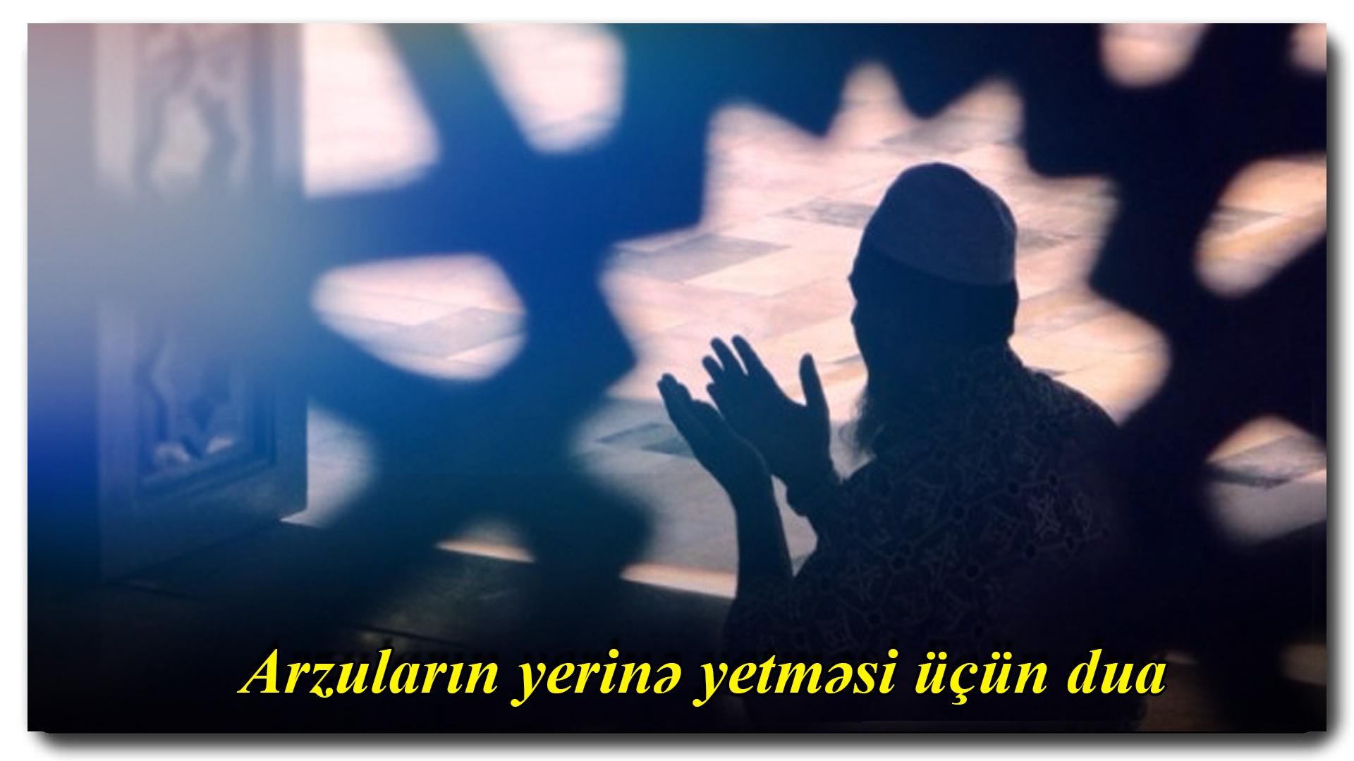 Arzuların yerinə yetməsi üçün dua