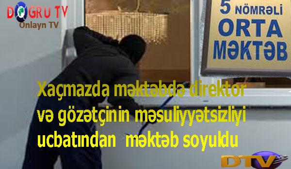 XAÇMAZDA 5 SALI MƏKTƏBDƏ MÜƏMMALI OĞURLUQ