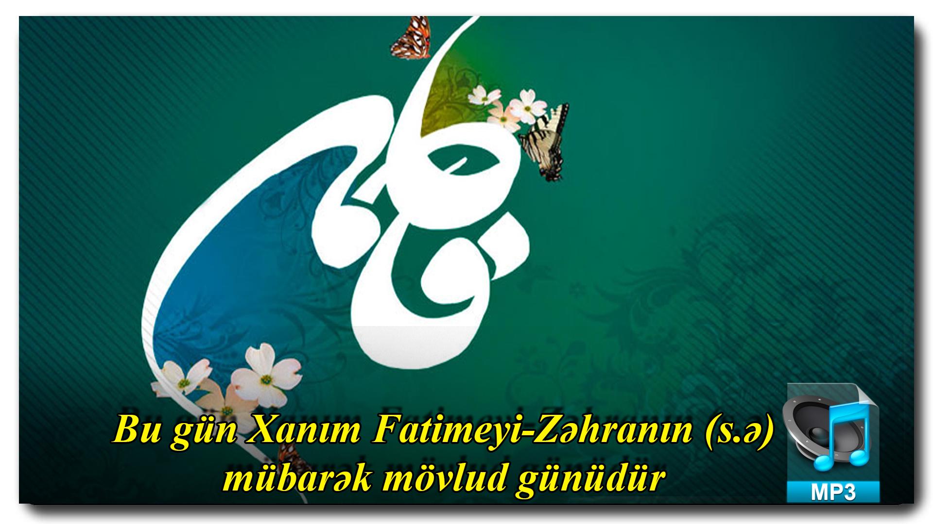 Bu gün Xanım Fatimeyi-Zəhranın (s.ə) mübarək mövlud günüdür (AUDIO)