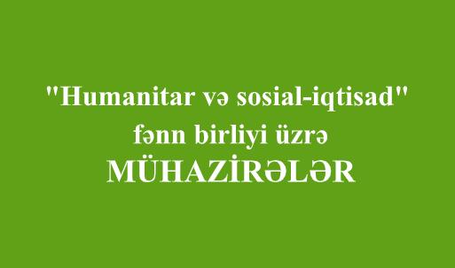 """""""Humanitar və sosial-iqtisad"""" fənn birliyi üzrə - MÜHAZİRƏLƏR"""