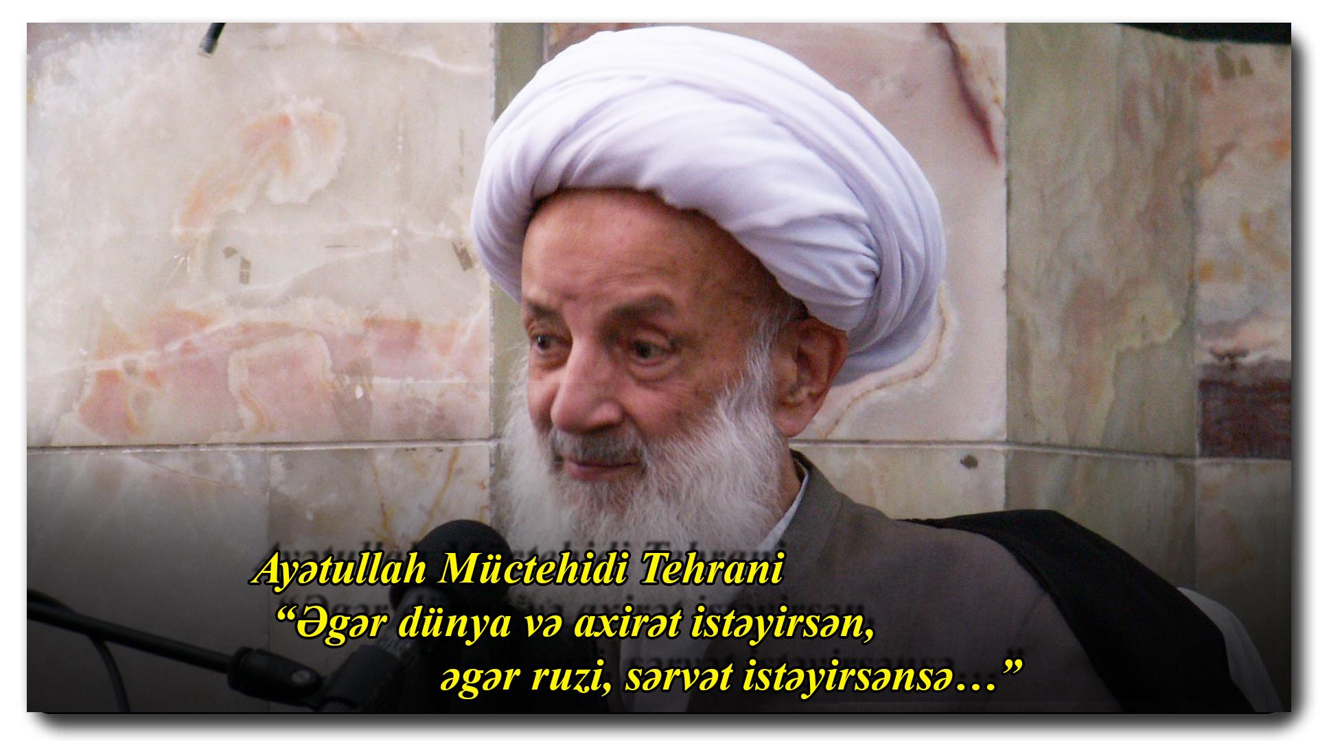"""Ayətullah Müctehidi Tehrani: """"Əgər dünya və axirət istəyirsən, əgər ruzi, sərvət istəyirsənsə…"""""""