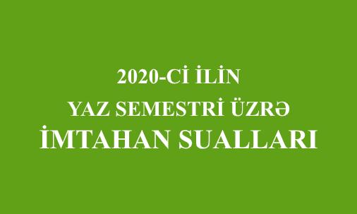 2020-ci ilin Yaz semestri üzrə İMTAHAN SUALLARI