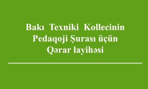 Bakı Texniki Kollecinin Pedaqoji Şurası üçün Qərar layihəsi