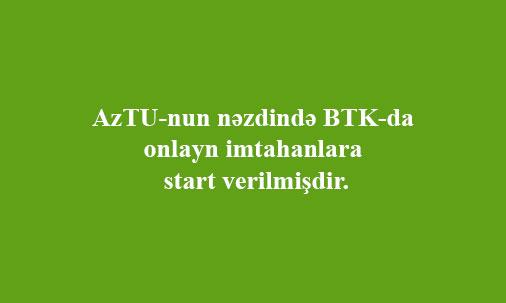 AzTU-nun nəzdində BTK-də onlayn imtahanlara start verilmişdir.